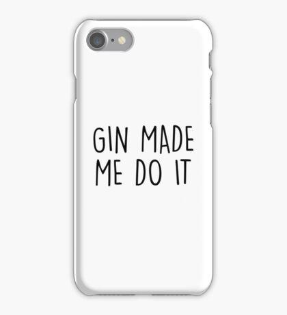 GIn made me do it iPhone Case/Skin