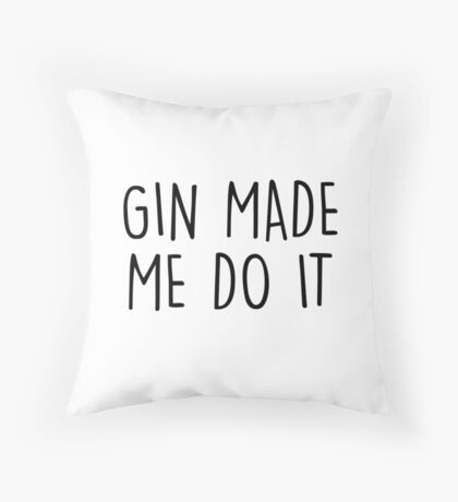 GIn made me do it Throw Pillow