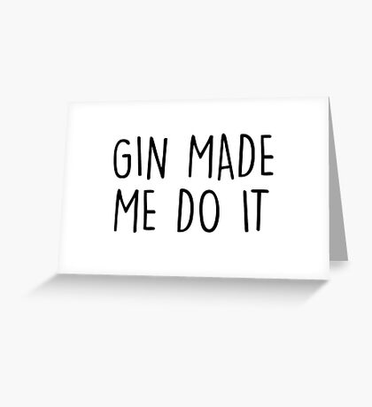 GIn made me do it Greeting Card