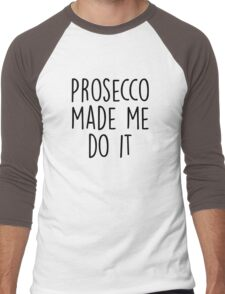 Prosecco made me do it Men's Baseball ¾ T-Shirt