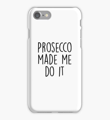 Prosecco made me do it iPhone Case/Skin