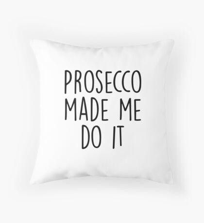 Prosecco made me do it Throw Pillow