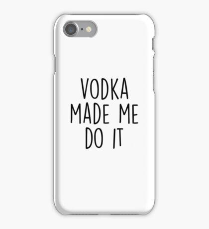 Vodka made me do it iPhone Case/Skin