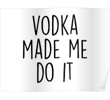 Vodka made me do it Poster