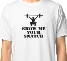 show me your snatch Classic T-Shirt
