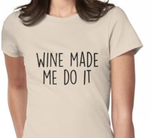 Wine made me do it Womens Fitted T-Shirt