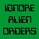 ignore alien orders by Vana Shipton