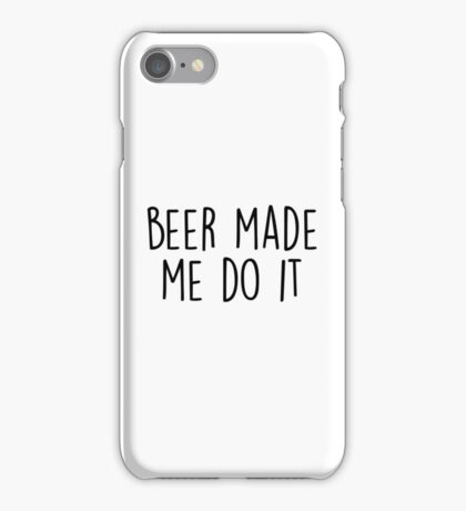 Beer made me do it iPhone Case/Skin