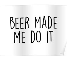 Beer made me do it Poster
