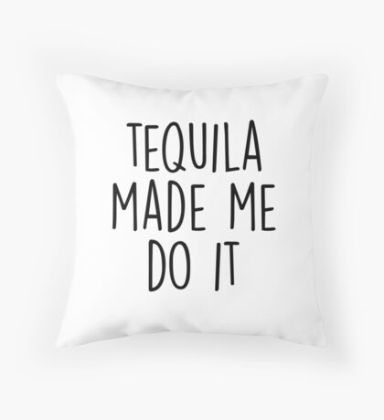 Tequila made me do it Throw Pillow