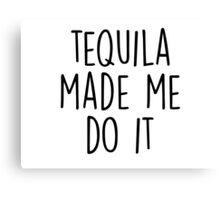 Tequila made me do it Canvas Print