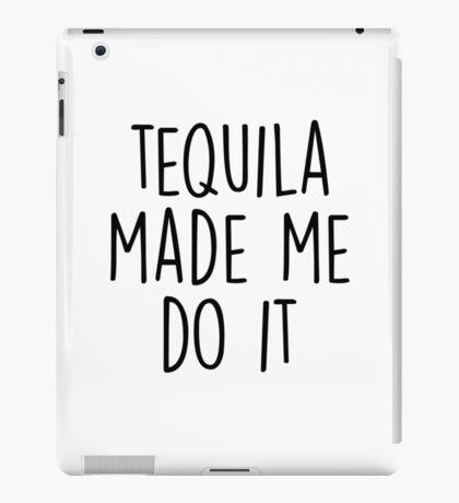 Tequila made me do it iPad Case/Skin
