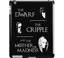 The dwarf, the cripple and the mother of madness - game of thrones (2) iPad Case/Skin