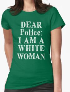 Dear Police I Am A White Woman Funny Shirt Womens Fitted T-Shirt