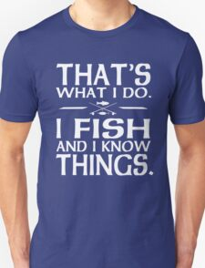 That's what I Do I fish and I know things Unisex T-Shirt
