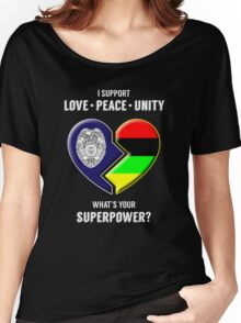 I Support Love Peace Unity -- What's Your Superpower? Women's Relaxed Fit T-Shirt