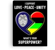 I Support Love Peace Unity -- What's Your Superpower? Canvas Print