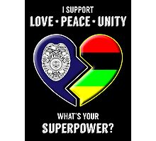 I Support Love Peace Unity -- What's Your Superpower? Photographic Print