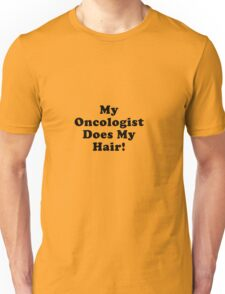 My Oncologist Does My Hair Unisex T-Shirt