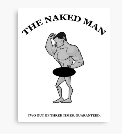 The Naked Man - Two Out of Three Times. Guaranteed. Canvas Print