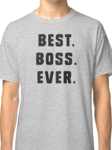 Best Boss Ever Classic T-Shirt
