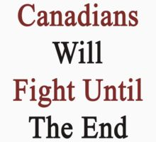 Canadians Will Fight Until The End  by supernova23