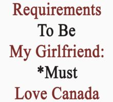 Requirements To Be My Girlfriend: *Must Love Canada  by supernova23