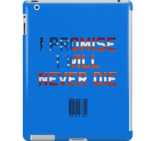 I Promise I Will Never Die iPad Case/Skin