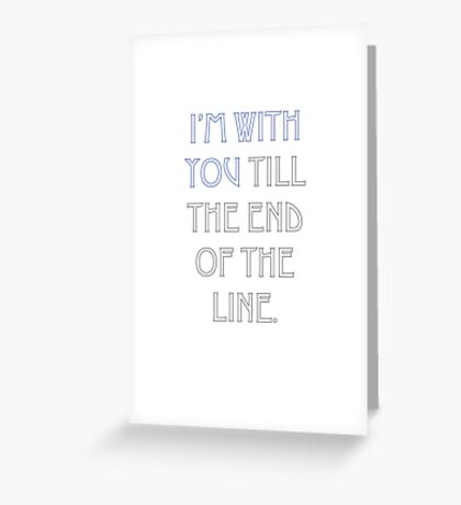 till the end of the line blue Greeting Card