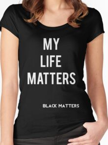 My Life Matters Women's Fitted Scoop T-Shirt
