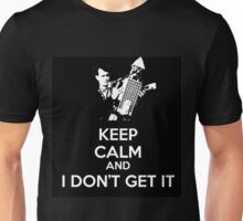 Keep Calm and I Don't Get It. Unisex T-Shirt