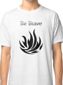 Be Brave flames - Dauntless Classic T-Shirt
