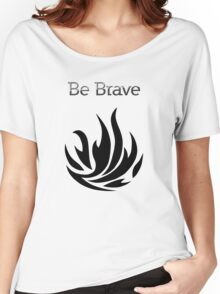 Be Brave flames - Dauntless Women's Relaxed Fit T-Shirt