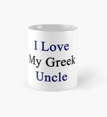 I Love My Greek Uncle Mug