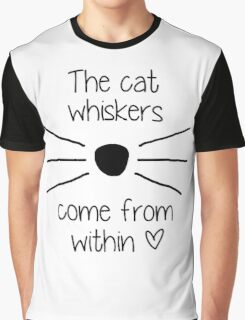 The Cat Whiskers Come From Within <3 Graphic T-Shirt