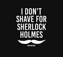 I Don't Shave for Sherlock Holmes, Light Version Unisex T-Shirt