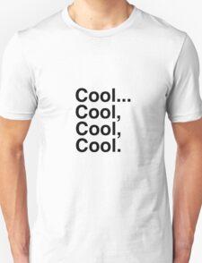 Cool. Cool, Cool, Cool. Unisex T-Shirt