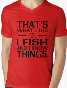 That's what I do I fish and I know things Mens V-Neck T-Shirt