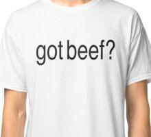 Got Beef? T-Shirt Classic T-Shirt