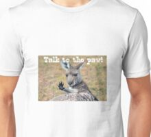 Talk to the paw Unisex T-Shirt