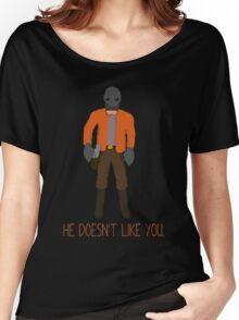 He doesnt like you. Women's Relaxed Fit T-Shirt