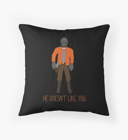 He doesnt like you. Throw Pillow