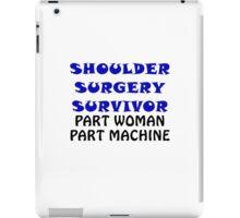 Shoulder Surgery Survivor Part Woman Part Machine iPad Case/Skin