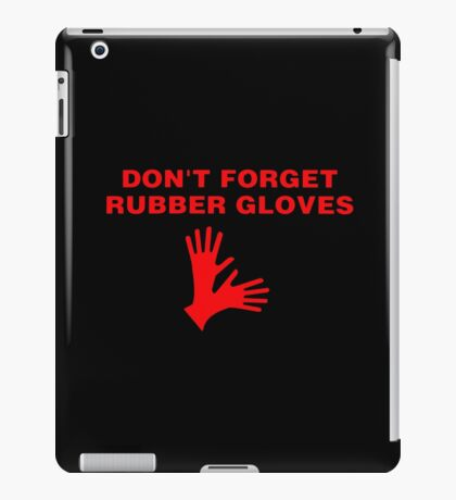 Don't Forget Rubber Gloves! iPad Case/Skin