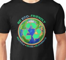 BE ECO-FRIENDLY: Recycle - Reuse - Rejuvenate (dark) Unisex T-Shirt