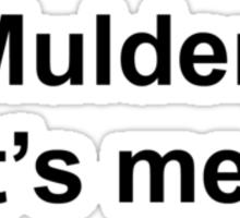 Mulder, It's Me. Sticker