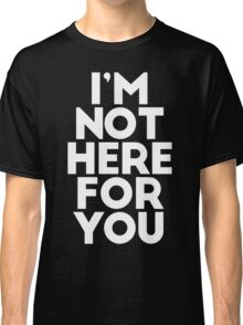 I'm not here for Hamilton Classic T-Shirt