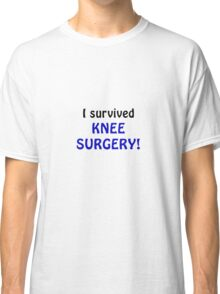 I Survived Knee Surgery Classic T-Shirt