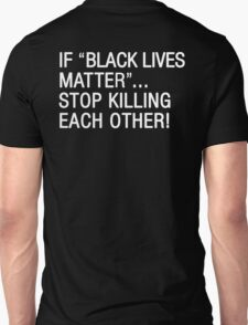 If Black Lives Matter Stop Killing Each Other T-Shirt Unisex T-Shirt