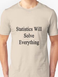 Statistics Will Solve Everything  Unisex T-Shirt